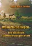 Wenn Pferde fliegen: Eine kanadische Auswanderungsgeschichte N/A 9783833006326 Front Cover