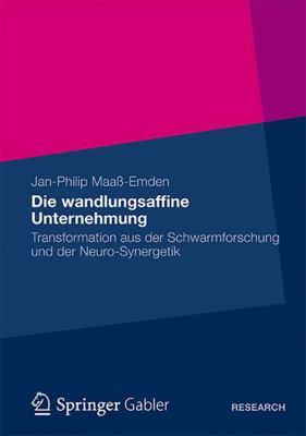 Die Wandlungsaffine Unternehmung: Transformation Aus Der Schwarmforschung Und Der Neuro-synergetik  2012 9783834939326 Front Cover
