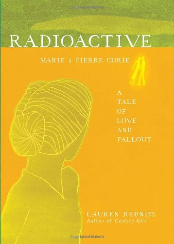 Radioactive Marie and Pierre Curie - A Tale of Love and Fallout  2010 edition cover