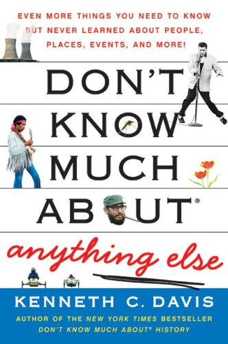 Don't Know Much about® Anything Else Even More Things You Need to Know but Never Learned about People, Places, Events, and More! N/A 9780061562327 Front Cover
