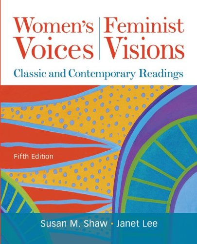 Women's Voices, Feminist Visions Classic and Contemporary Readings 5th 2012 9780073512327 Front Cover