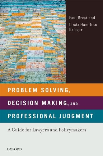 Problem Solving, Decision Making, and Professional Judgment A Guide for Lawyers and Policymakers  2010 9780195366327 Front Cover