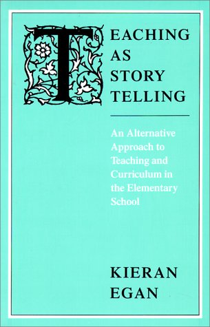 Teaching as Story Telling An Alternative Approach to Teaching and Curriculum in the Elementary School N/A 9780226190327 Front Cover