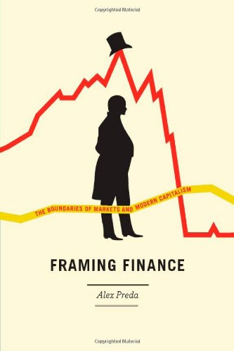 Framing Finance The Boundaries of Markets and Modern Capitalism  2009 9780226679327 Front Cover