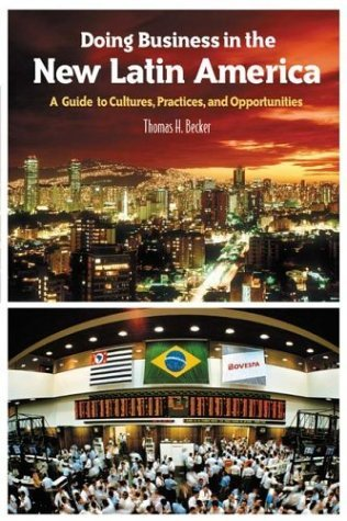 Doing Business in the New Latin America A Guide to Cultures, Practices, and Opportunities  2004 9780275981327 Front Cover