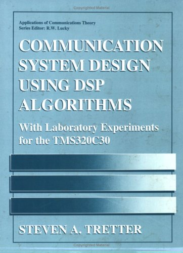 Communication System Design Using DSP Algorithms With Laboratory Experiments for the TMS320C30  1995 9780306450327 Front Cover