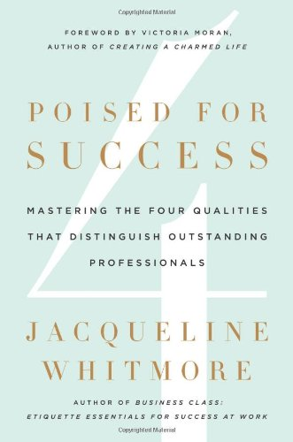 Poised for Success Mastering the Four Qualities That Distinguish Outstanding Professionals  2011 edition cover