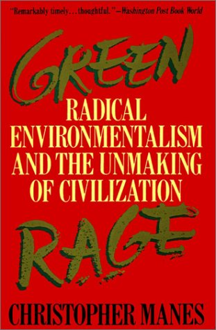 Green Rage Radical Environmentalism and the Unmaking of Civilization N/A 9780316545327 Front Cover