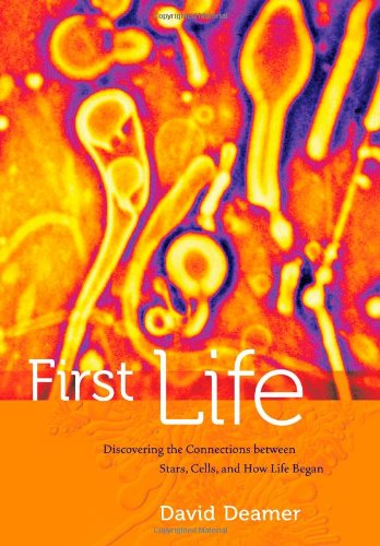 First Life Discovering the Connections Between Stars, Cells, and How Life Began  2011 9780520258327 Front Cover