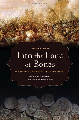 Into the Land of Bones Alexander the Great in Afghanistan  2012 9780520274327 Front Cover