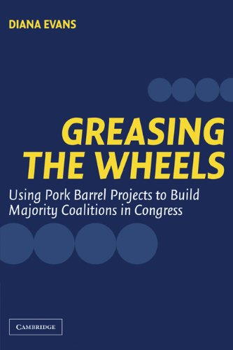 Greasing the Wheels Using Pork Barrel Projects to Build Majority Coalitions in Congress  2004 edition cover