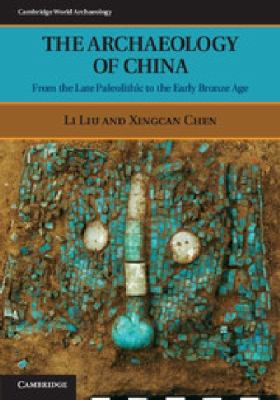 Archaeology of China From the Late Paleolithic to the Early Bronze Age  2012 edition cover