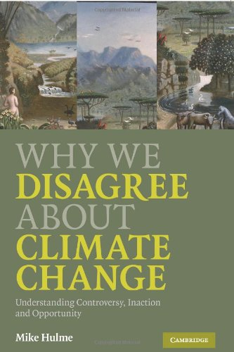 Why We Disagree about Climate Change Understanding Controversy, Inaction and Opportunity  2009 edition cover