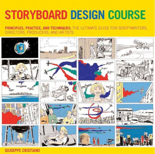 Storyboard Design Course Principles, Practice, and Techniques: the Ultimate Guide for Artists, Directors, Producers, and Scriptwriters  2007 edition cover