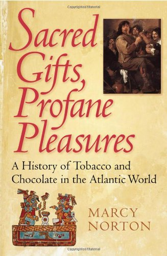 Sacred Gifts, Profane Pleasures A History of Tobacco and Chocolate in the Atlantic World  2010 edition cover