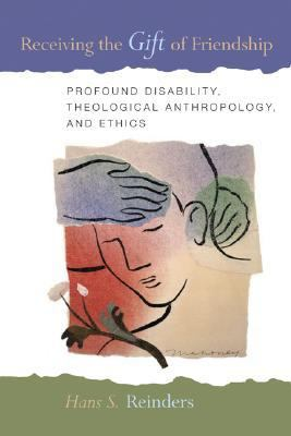 Receiving the Gift of Friendship Profound Disability, Theological Anthropology, and Ethics  2008 edition cover