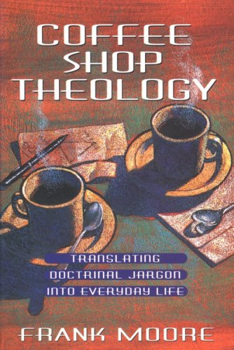Coffee Shop Theology Translating Doctrinal Jargon into Everyday Life N/A edition cover