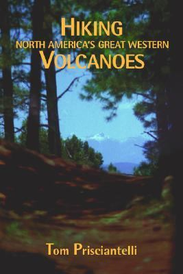 Hiking North America's Great Western Volcanoes A Guidebook  2004 9780865344327 Front Cover