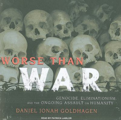 Worse Than War: Genocide, Eliminationism, and the Ongoing Assault on Humanity: Library Edition  2009 9781400144327 Front Cover