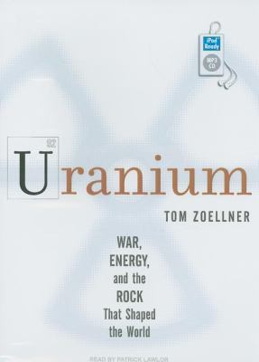 Uranium: War, Energy, and the Rock That Shaped the World  2009 9781400160327 Front Cover