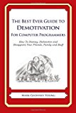 Best Ever Guide to Demotivation for Computer Programmers How to Dismay, Dishearten and Disappoint Your Friends, Family and Staff N/A 9781484193327 Front Cover
