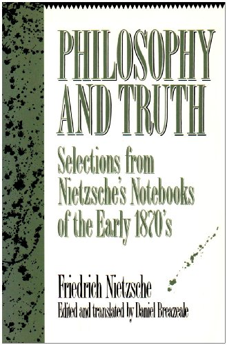 Philosophy and Truth Selections from Nietzsche's Notebooks of the Early 1870's N/A edition cover