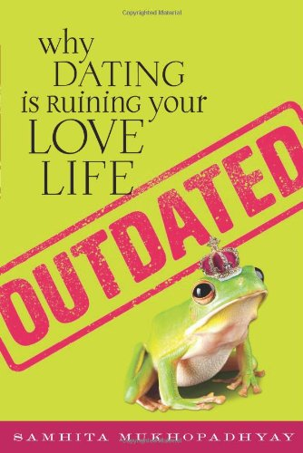 Outdated Why Dating Is Ruining Your Love Life  2011 edition cover