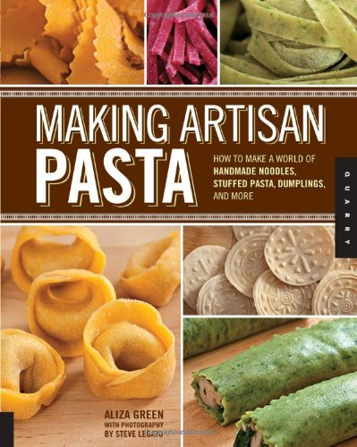 Making Artisan Pasta How to Make a World of Handmade Noodles, Stuffed Pasta, Dumplings, and More  2012 edition cover