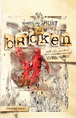 When the Trust Is Broken Just When You Think Your Children Are Safe, Think Again N/A 9781600377327 Front Cover