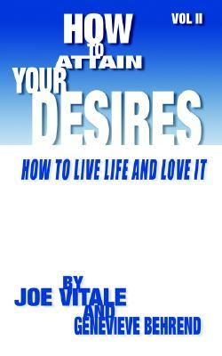How to Attain Your Desires, Volume 2 How to Live Life and Love It!  2005 9781933596327 Front Cover
