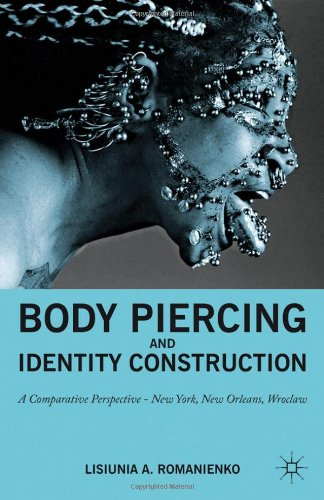 Body Piercing and Identity Construction A Comparative Perspective - New York, New Orleans, Wroclaw  2011 9780230110328 Front Cover