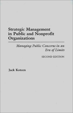 Strategic Management in Public and Nonprofit Organizations Managing Public Concerns in an Era of Limits 2nd 1997 (Revised) 9780275955328 Front Cover
