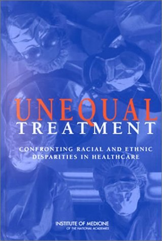 Unequal Treatment Confronting Racial and Ethnic Disparities in Healthcare  2003 edition cover