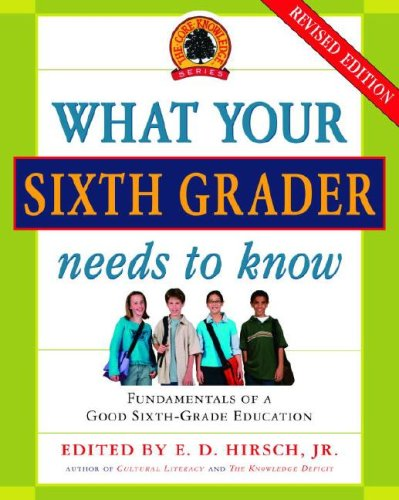 What Your Sixth Grader Needs to Know Fundamentals of a Good Sixth-Grade Education Revised edition cover