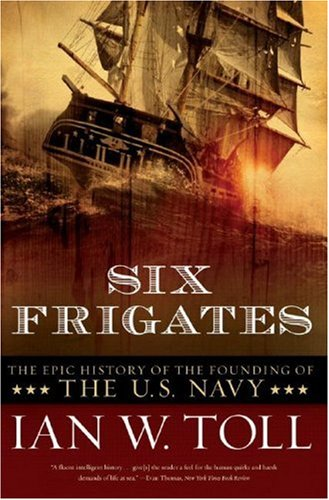 Six Frigates The Epic History of the Founding of the U. S. Navy N/A edition cover