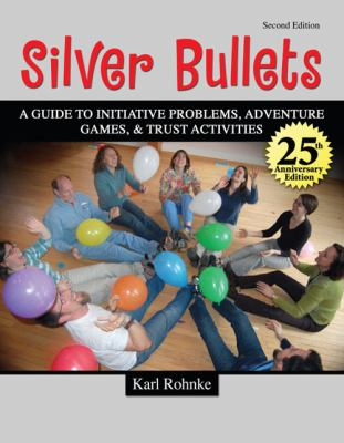 Silver Bullets A Revised Guide to Initiative Problems Adventure Games and Trust Activities 2nd 2009 (Revised) 9780757565328 Front Cover