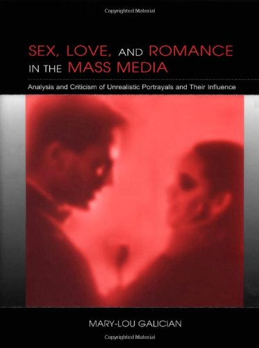 Sex, Love, and Romance in the Mass Media Analysis and Criticism of Unrealistic Portrayals and Their Influence  2003 edition cover
