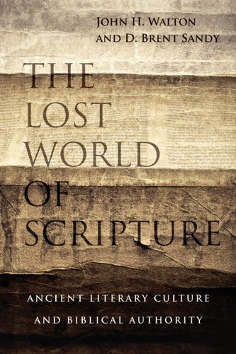 Lost World of Scripture Ancient Literary Culture and Biblical Authority  2013 edition cover