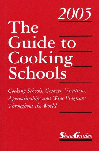 The Guide to Cooking Schools 2005: Cooking Schools, Courses, Vacations, Apprenticeships and Wine Programs Throughout the World 7th 2004 9780945834328 Front Cover