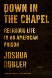 Down in the Chapel Religious Life in an American Prison N/A 9781250050328 Front Cover