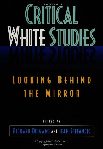 Critical White Studies Looking Behind the Mirror N/A edition cover