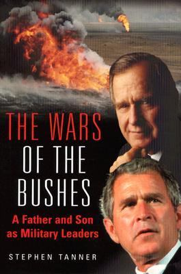 Wars of the Bushes A Father and Son as Military Leaders in the Post Cold War World  2004 9781932033328 Front Cover