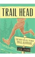 Trailhead The Dirt on All Things Trail Running  2015 9781937715328 Front Cover