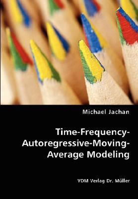 Time-Frequency-Autoregressive-Moving-Average Modeling N/A 9783836465328 Front Cover
