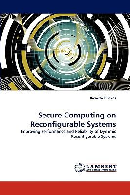 Secure Computing on Reconfigurable Systems  N/A 9783838362328 Front Cover