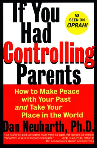 If You Had Controlling Parents How to Make Peace with Your Past and Take Your Place in the World N/A edition cover