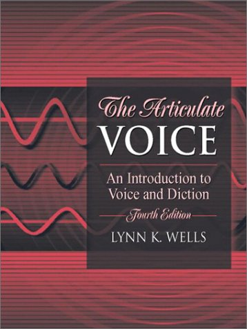 Articulate Voice An Introduction to Voice and Diction 4th 2004 (Revised) 9780205380329 Front Cover