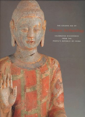 Golden Age of Chinese Archaeology Celebrated Discoveries from the People's Republic of China  1999 9780300081329 Front Cover