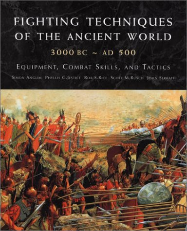 Fighting Techniques of the Ancient World (3000 B. C. to 500 A. D. ) Equipment, Combat Skills, and Tactics Revised  9780312309329 Front Cover