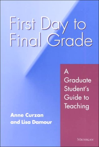 First Day to Final Grade A Graduate Student's Guide to Teaching  2000 9780472067329 Front Cover